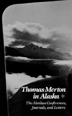 Thomas Merton in Alaska by Thomas Merton