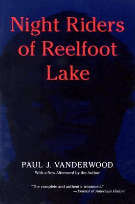 Night Riders of Reelfoot Lake by Paul J. Vanderwood
