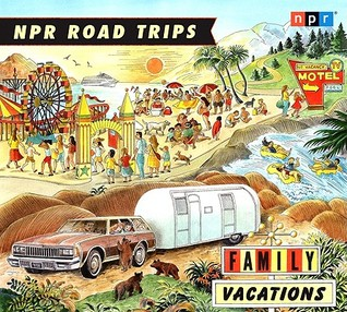 NPR Road Trips: Family Vacations: Stories That Take You Away