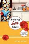 Building Her House: Commonsensical Wisdom for Christian Women