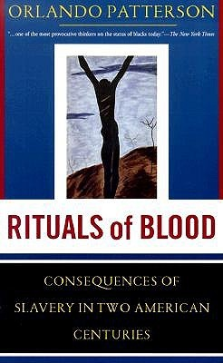 Rituals Of Blood: The Consequences Of Slavery In Two American Centuries