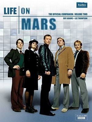 Life on Mars: The Official Companion, Volume Two (Life on Mars #2)