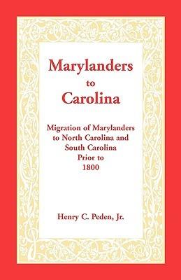 Marylanders to Carolina: Migration of Marylanders to North Carolina and South Carolina Prior to 1800