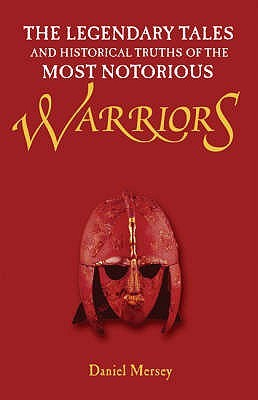 The Legendary Tales and Historical Truths of the Most Notorio... by Daniel Mersey