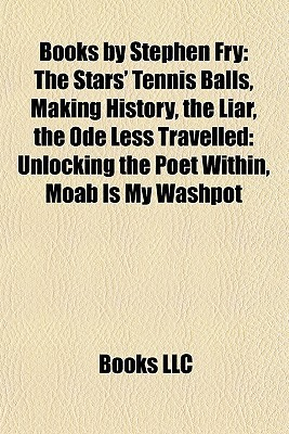 Books by Stephen Fry: The Stars' Tennis Balls, Making History, the Liar, the Ode Less Travelled: Unlocking the Poet Within, Moab Is My Washpot