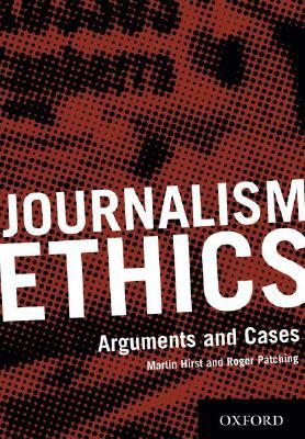 Journalism Ethics: Arguments and Cases