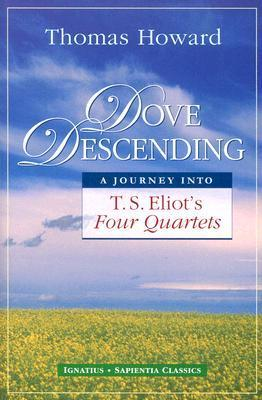 Dove Descending: A Journey Into T.S. Eliot's Four Quartets