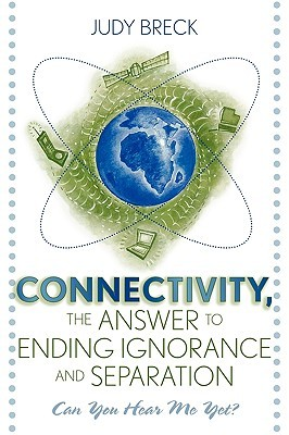 Connectivity, the Answer to Ending Ignorance and Separation: Can You Hear Me Yet?