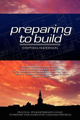Preparing to Build: Practical Tips & Experienced Advice to Prepare Your Church for a Building Program