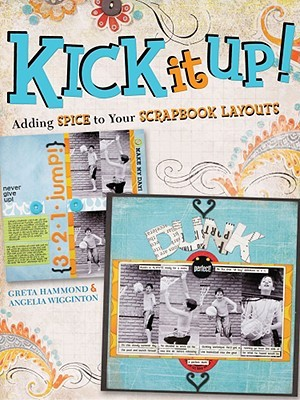 Kick It Up!: Adding Spice to Your Scrapbook Layouts