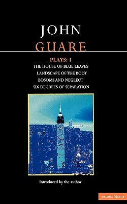 Plays 1: The House of Blue Leaves / Landscape of the Body / Bosoms and Neglect / Six Degrees of Separation