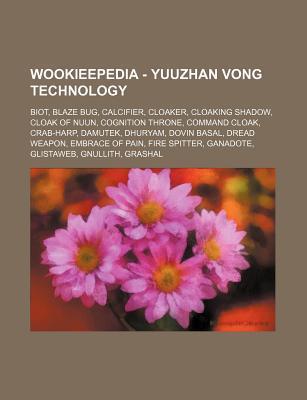 Wookieepedia - Yuuzhan Vong Technology: Biot, Blaze Bug, Calcifier, Cloaker, Cloaking Shadow, Cloak of Nuun, Cognition Throne, Command Cloak, Crab-Harp, Damutek, Dhuryam, Dovin Basal, Dread Weapon, Embrace of Pain, Fire Spitter, Ganadote, Glistaweb, Gnull