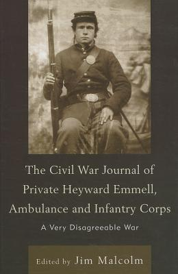 The Civil War Journal Of Private Heyward Emmell, Ambulance And Infantry Corps: A Very Disagreeable War