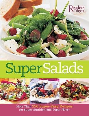 Super Salads: More Than 250 Fresh Recipes from Classic to Contemporary