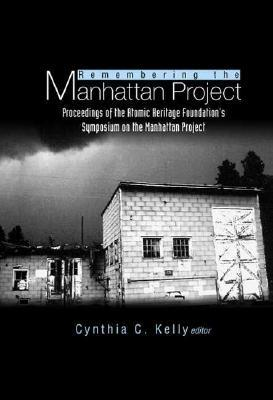 Remembering the Manhattan Project - Perspectives on the Making of the Atomic Bomb & Its Legacy