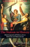 The Nation in History: Historiographical Debates about Ethnicity and Nationalism (The Menahem Stern Jerusalem Lectures)