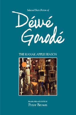 The Kanak Apple Season: Selected Short Fiction of Dewe Gorode