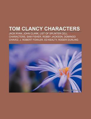 Tom Clancy Characters: Jack Ryan, John Clark, List of Splinter Cell Characters, Sam Fisher, Robby Jackson, Domingo Chavez, J. Robert Fowler