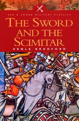 The Sword & the Scimitar by Ernle Bradford
