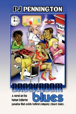 Breakroom Blues: A Novel on the Human Behavior Paradox That Exists Behind Company Closed Doors