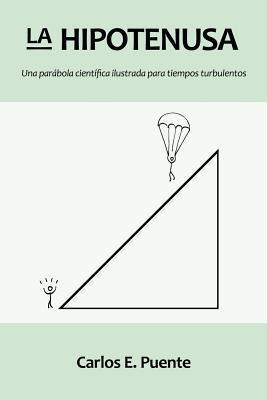 La hipotenusa: Una parabola cientifica ilustrada para tiempos turbulentos