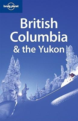 British Columbia & the Yukon by Ryan Ver Berkmoes