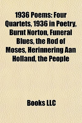 1936 Poems: Four Quartets, 1936 in Poetry, Burnt Norton, Funeral Blues, the Rod of Moses, Herinnering Aan Holland, the People