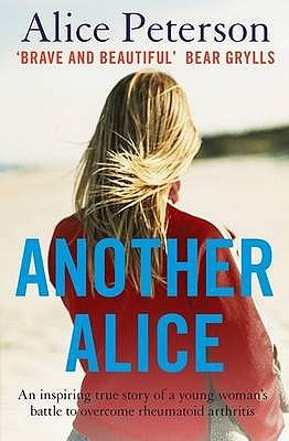 Ebook Another Alice: An Inspiring True Story Of A Young Woman's Battle To Overcome Rheumatoid Arthritis by Alice Peterson read!
