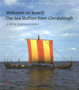 Welcome On Board!: The Sea Stallion From Glendalough: A Viking Longship Recreated