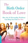"""The Birth Order Book of Love: How the #1 Personality Predictor Can Help You Find """"""""the One"""""""""""