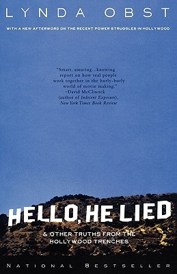 Hello, He Lied and Other Tales from the Hollywood Trenches by Lynda Obst