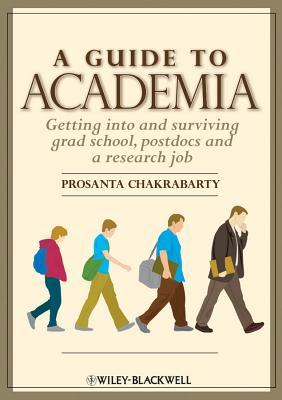 A Guide to Academia: Getting Into and Surviving Grad School, Postdocs, and a Research Job