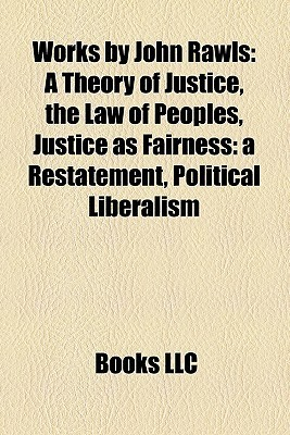Works by John Rawls: A Theory of Justice, the Law of Peoples, Justice as Fairness: a Restatement, Political Liberalism