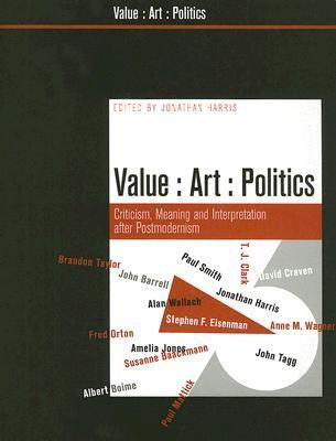 Value, Art, Politics: Criticism, Meaning, and Interpretation after the End of Postmodernism