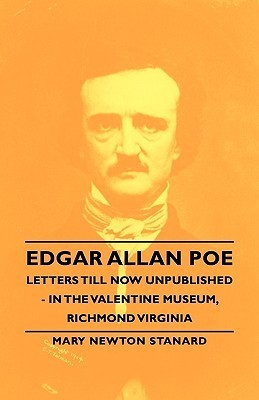 Edgar Allan Poe Letters Till Now Unpublished - In the Valentine Museum, Richmond Virginia
