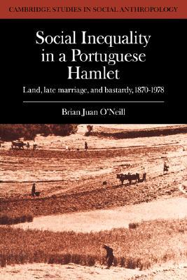 Social Inequality in a Portuguese Hamlet: Land, Late Marriage, and Bastardy, 1870-1978