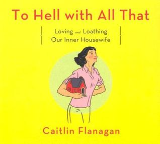 To Hell with All That by Caitlin Flanagan