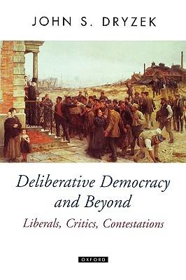 Deliberative Democracy and Beyond: Liberals, Critics, Contestations