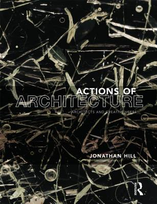 actions OF arcitecture: architects and creative users: Architects and Creative Users