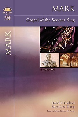 Mark: Gospel of the Servant King(Bringing the Bible to Life)