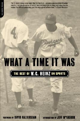 What A Time It Was: The Best Of W.C.Heinz On Sports