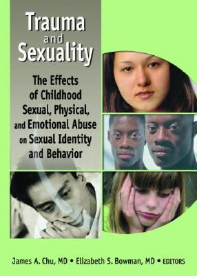 Trauma and Sexuality: The Effects of Childhood Sexual, Physical, and Emotional Abuse on Sexual Identity and Behavior