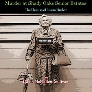 Murder at Shady Oaks Senior Estates: The Demise of Justin Bieber