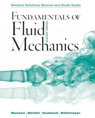 Fundamentals of Fluid Mechanics, Student Solutions Manual and Study Guide
