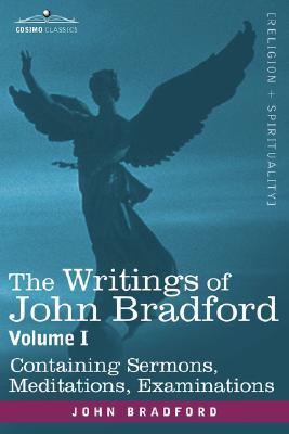 the-writings-of-john-bradford-vol-i-containing-sermons-meditations-examinations