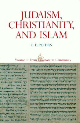 Judaism, Christianity, and Islam by F.E. Peters