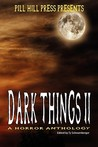 Dark Things II: A Horror Anthology (Dark Things, #2)