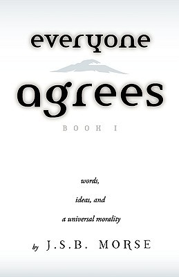 Everyone Agrees: Book I: Words, Ideas, and a Universal Morality