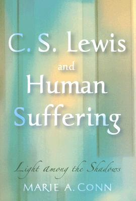C.S. Lewis and Human Suffering by Marie A. Conn