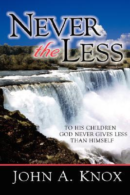 Never the Less... To His Children God Never Gives Less Than Himself